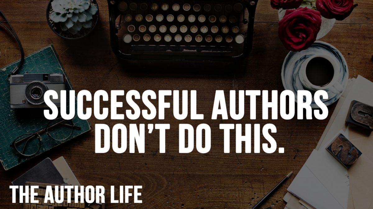 successful authors don't do this