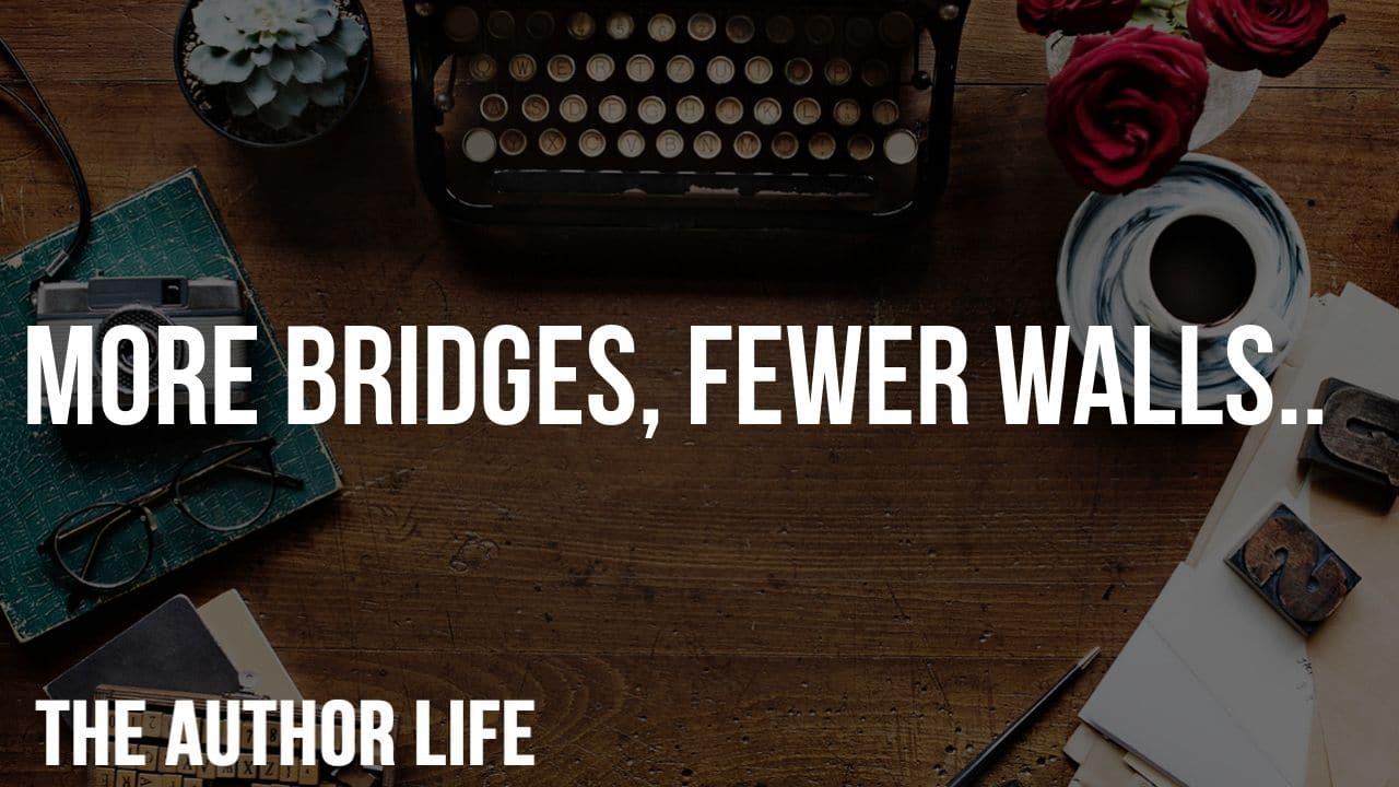 more bridges fewer walls