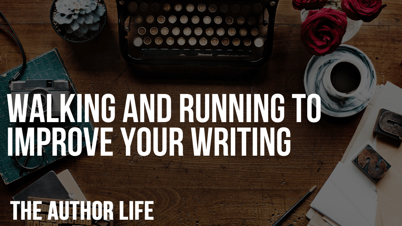 Walking and Running to Improve Your Writing