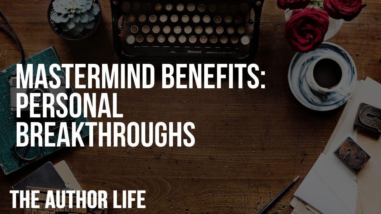 Mastermind Benefits: Personal Breakthroughs