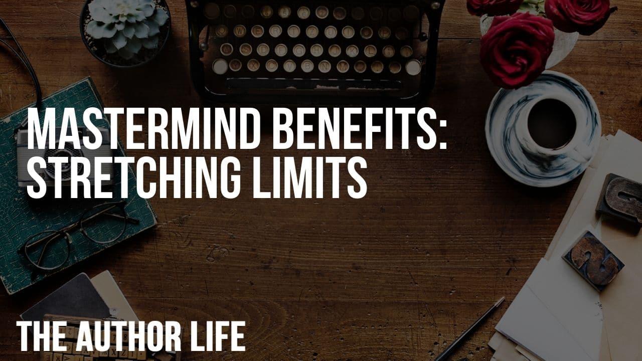 Mastermind Benefits: Stretching Limits