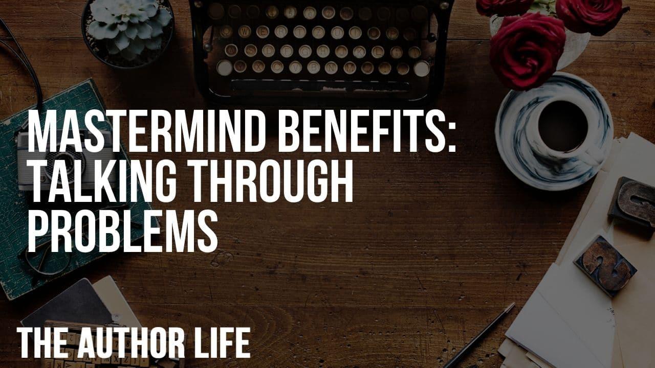Mastermind Benefits: Talking through Problems